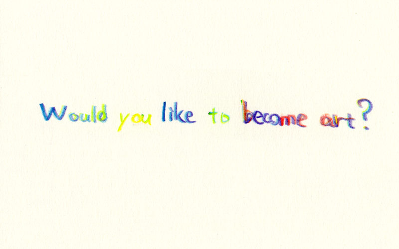 Would you like to become art?